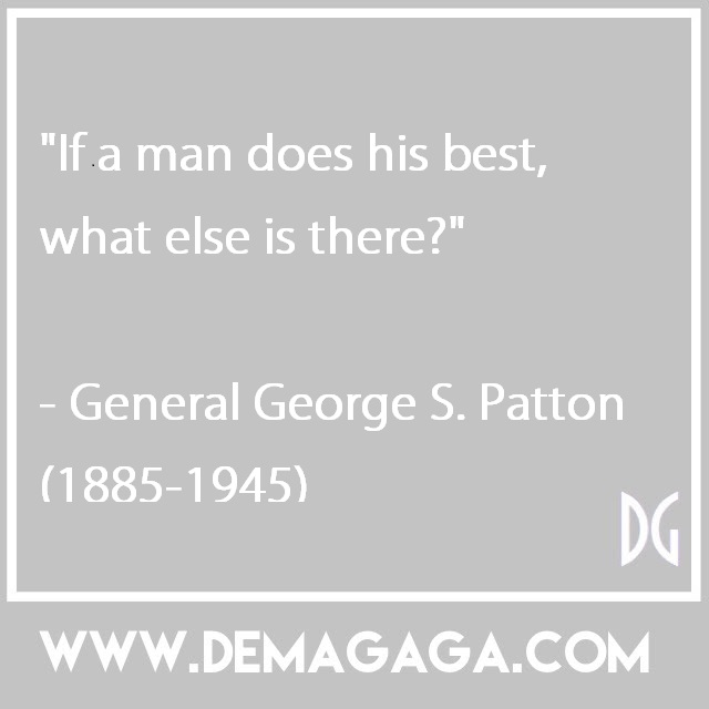 """""""If a man does his best, what else is there?""""- General George S. Patton (1885-1945)"""